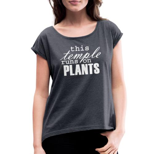 This temple runs on plants - Women's Roll Cuff T-Shirt