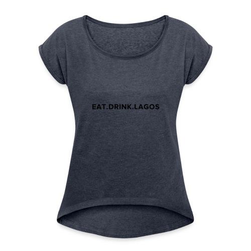 Eat.Drink.Lagos Logo Shirt - Women's Roll Cuff T-Shirt