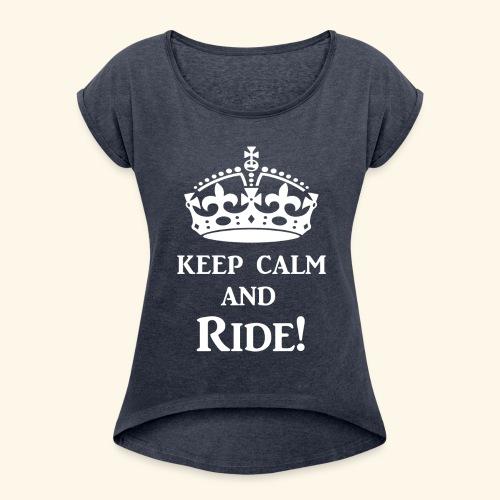 keep calm ride wht - Women's Roll Cuff T-Shirt
