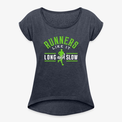 Runners Like It Long And Slow - Women's Roll Cuff T-Shirt