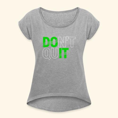 DON'T QUIT #4 - Women's Roll Cuff T-Shirt
