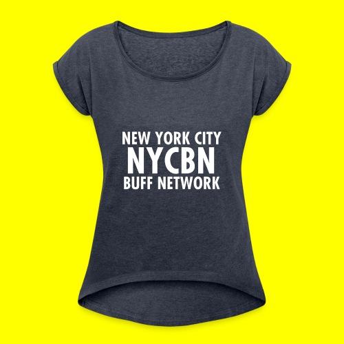 NYC BUFF Network - Women's Roll Cuff T-Shirt