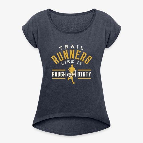 Trail Runners Like It Rough & Dirty - Women's Roll Cuff T-Shirt