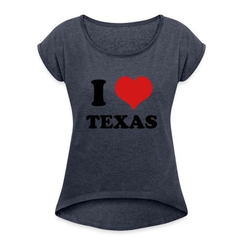 I Love Texas - Women's Roll Cuff T-Shirt