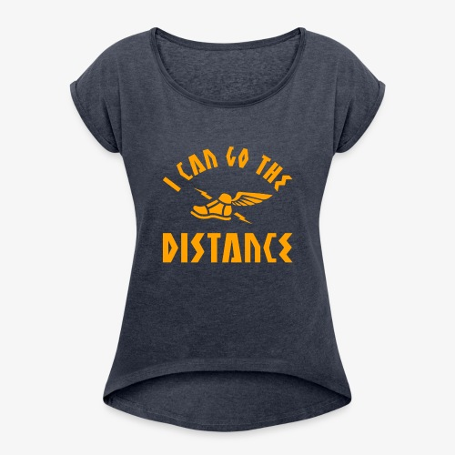 I Can Go The Distance - Women's Roll Cuff T-Shirt