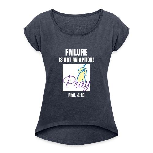 Failure Is NOT an Option! - Women's Roll Cuff T-Shirt