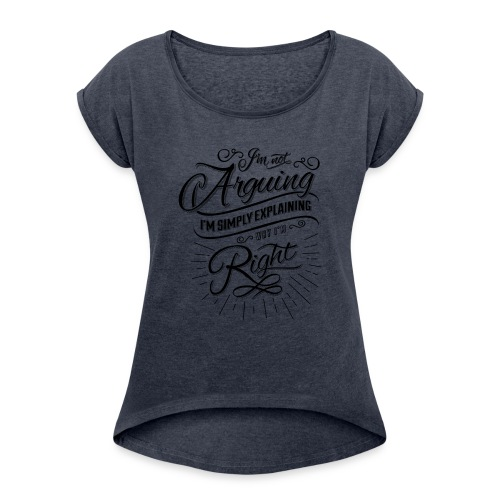 Im not arguing. - Women's Roll Cuff T-Shirt