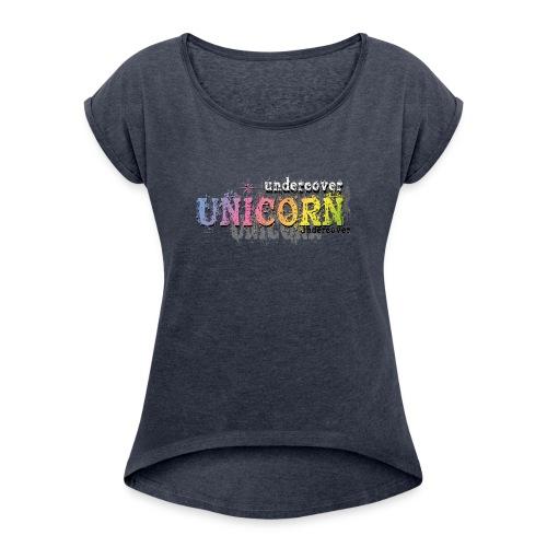 Undercover Unicorn - Women's Roll Cuff T-Shirt
