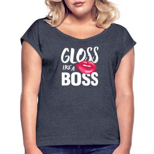 Gloss Like a Boss - Women's Roll Cuff T-Shirt
