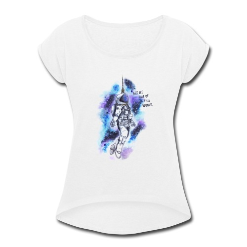 Get Me Out Of This World - Women's Roll Cuff T-Shirt