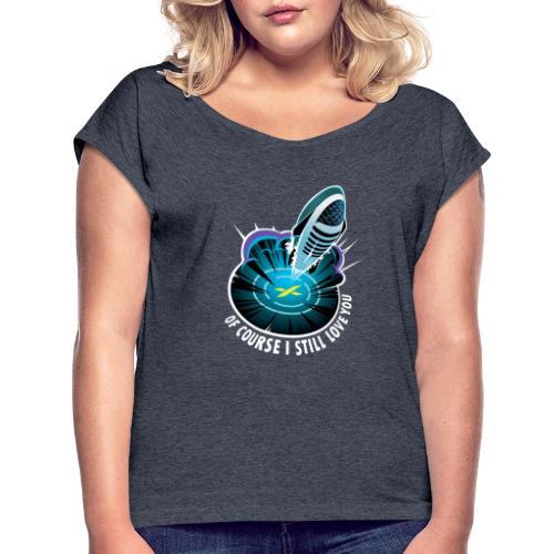 Of Course I Still Love You - Dark - Women's Roll Cuff T-Shirt