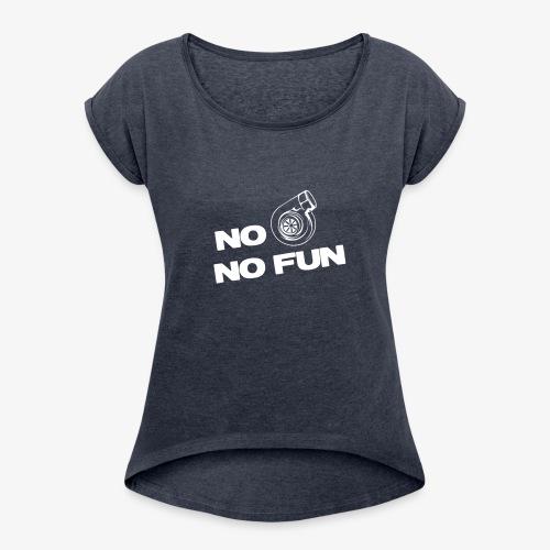 No turbo no fun - Women's Roll Cuff T-Shirt