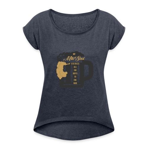 The Milk Stout Shirt - Women's Roll Cuff T-Shirt