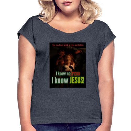 I know no fear - I know Jesus! Illustration & text - Women's Roll Cuff T-Shirt
