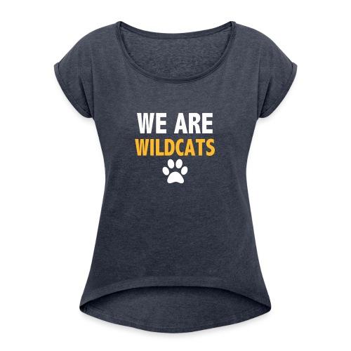 We Are Wildcats - Women's Roll Cuff T-Shirt