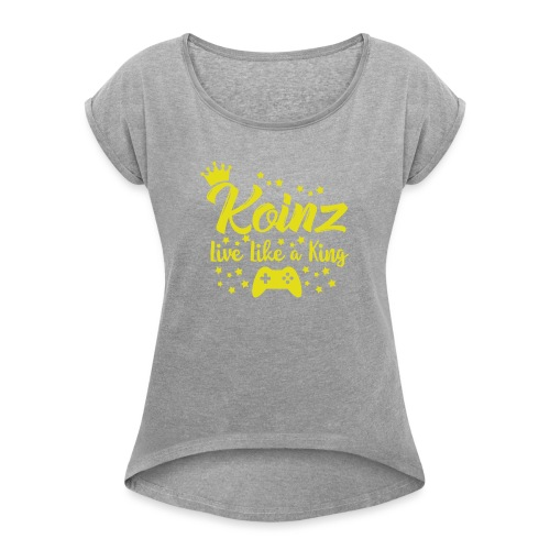 Live Like A King - Women's Roll Cuff T-Shirt