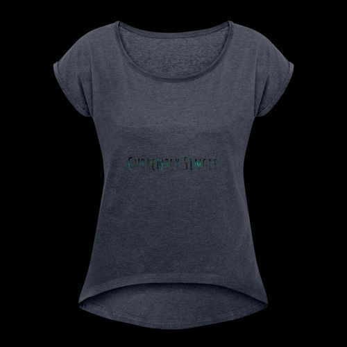 Currently Single T-Shirt - Women's Roll Cuff T-Shirt