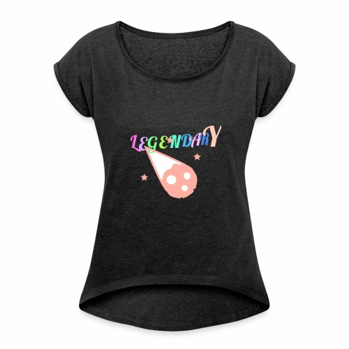 Legendary - Women's Roll Cuff T-Shirt