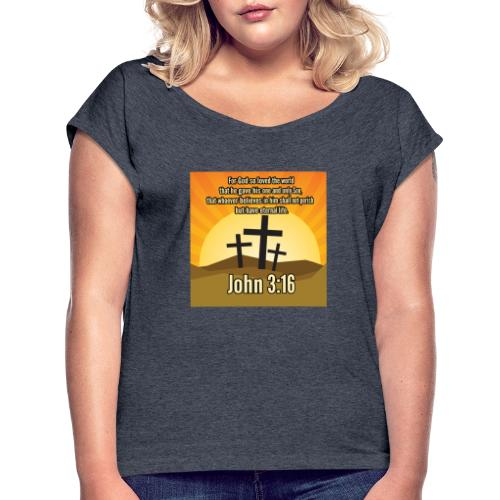 John 3:16 - the most widely quoted Bible verses? - Women's Roll Cuff T-Shirt