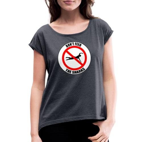 Don't feed the sharks - Summer, beach and sharks! - Women's Roll Cuff T-Shirt