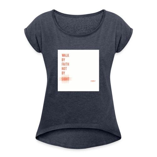 Walk by faith - Women's Roll Cuff T-Shirt