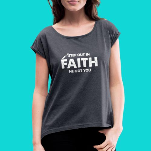 Step Out In Faith - Women's Roll Cuff T-Shirt