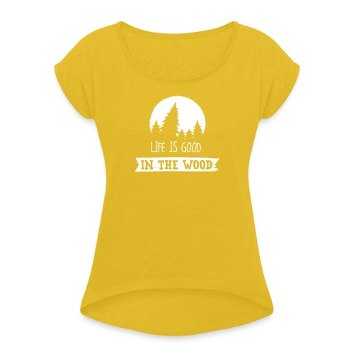 Good Life In The Wood - Women's Roll Cuff T-Shirt