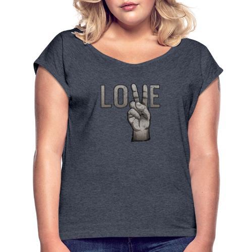 Peace Love - Women's Roll Cuff T-Shirt