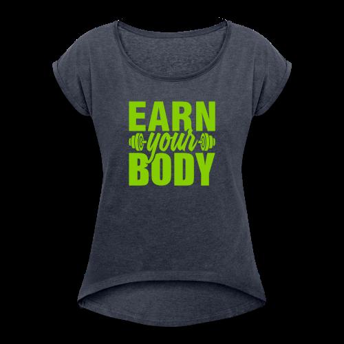 Earn your body - Women's Roll Cuff T-Shirt