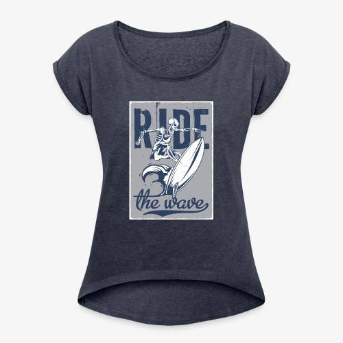 Ride the wave - Women's Roll Cuff T-Shirt