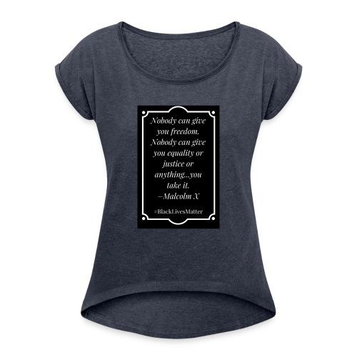 Black Lives Matter Malcolm X - Women's Roll Cuff T-Shirt