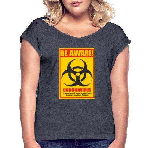 Be aware! Coronavirus biohazard warning sign - Women's Roll Cuff T-Shirt