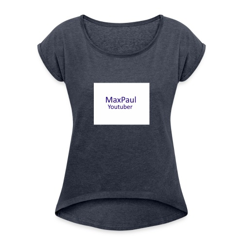MaxPaul Youtuber - Women's Roll Cuff T-Shirt
