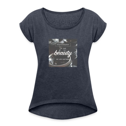 photograpy is beauty - Women's Roll Cuff T-Shirt