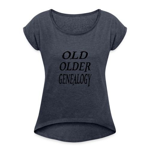 Old older genealogy family tree funny gift - Women's Roll Cuff T-Shirt