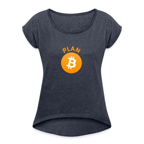 Plan B - Bitcoin - Women's Roll Cuff T-Shirt