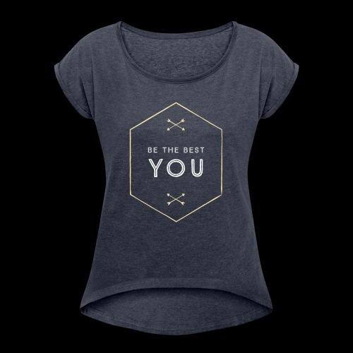 Be The Best You - Women's Roll Cuff T-Shirt