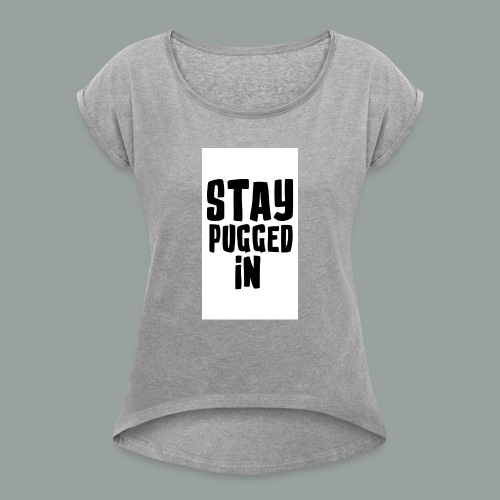 Stay Pugged In Clothing - Women's Roll Cuff T-Shirt