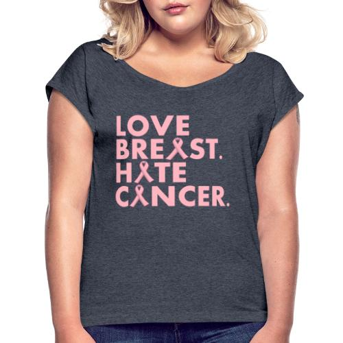 Love Breast. Hate Cancer. Breast Cancer Awareness) - Women's Roll Cuff T-Shirt