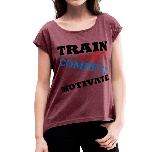 Train Lift Compete Motivate - Women's Roll Cuff T-Shirt