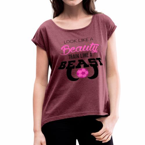Look Like A Beauty, Train Like a Beast - Soccer - Women's Roll Cuff T-Shirt