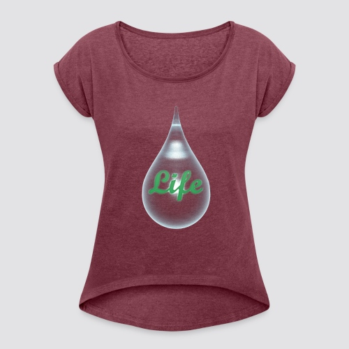 The drops of life - Women's Roll Cuff T-Shirt