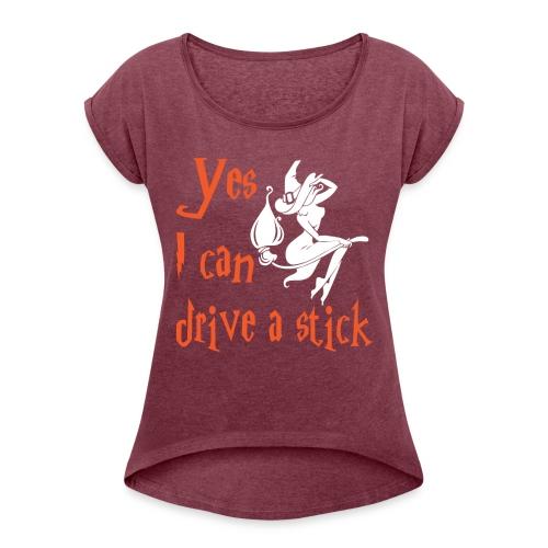 yes i can drive a stick shirt - Women's Roll Cuff T-Shirt