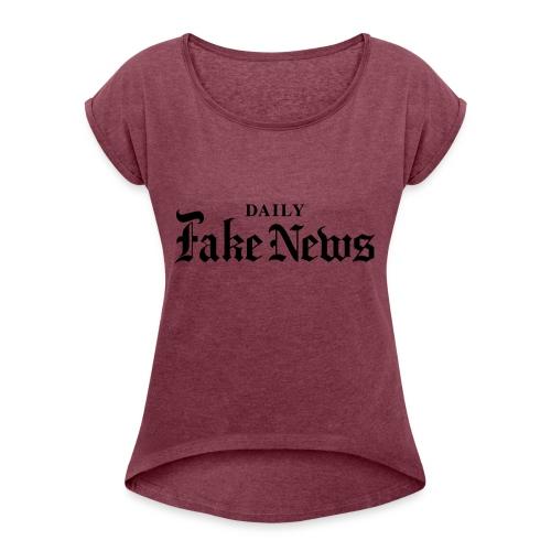 DAILY Fake News - Women's Roll Cuff T-Shirt