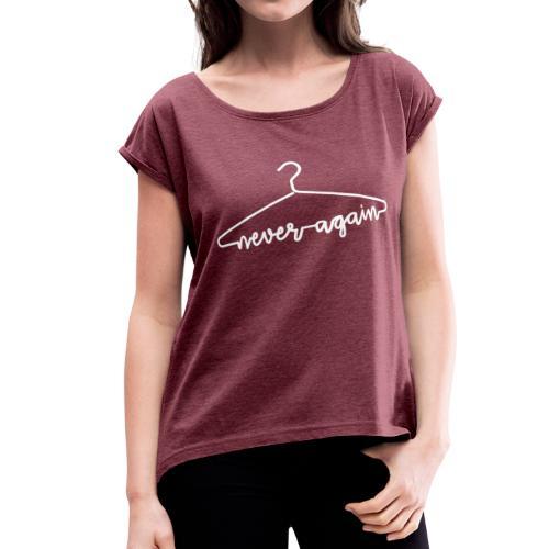 Never Again Abortion Pro Choice T-Shirt - Women's Roll Cuff T-Shirt