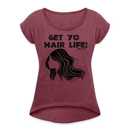 Get Life - Women's Roll Cuff T-Shirt