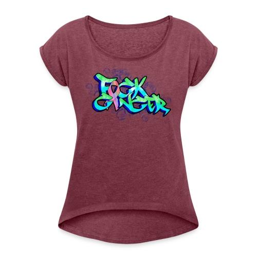 fck cancer - Women's Roll Cuff T-Shirt