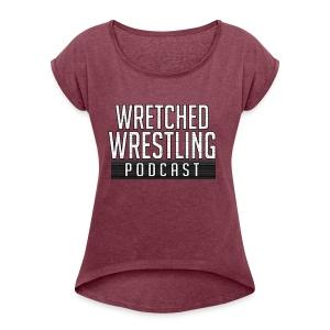 Wretched Wrestling Shirt - Women's Roll Cuff T-Shirt