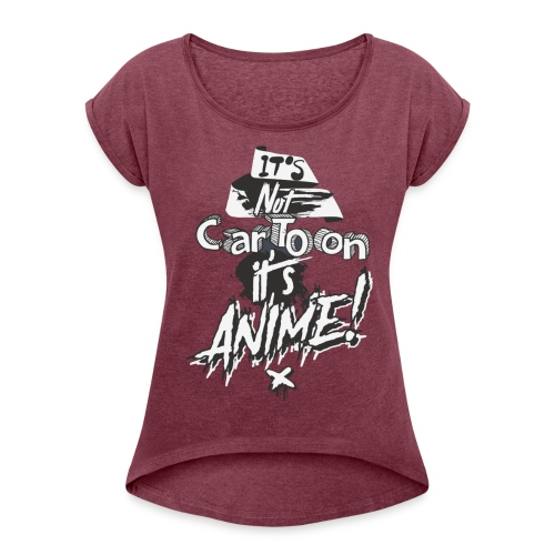 It's Not Cartoon It's Anime - Women's Roll Cuff T-Shirt