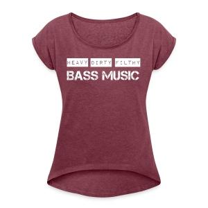 Heavy Dirty Filthy bass music - Women's Roll Cuff T-Shirt